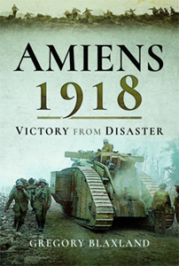 Amiens 1918 - From Disaster to Victory
